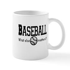 Baseball, what else matters? Mug