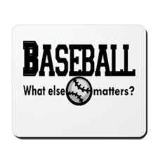 Baseball, what else matters? Mousepad