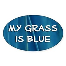 Oval Sticker: My Grass is Blue !!