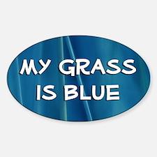 Oval Sticker: My Grass is Blue !!