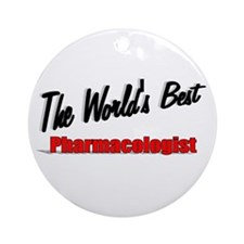 """The World's Best Pharmacologist"" Ornament (Round)"