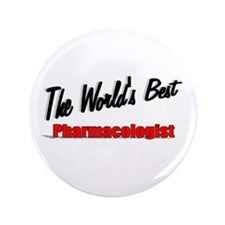 """""""The World's Best Pharmacologist"""" 3.5"""" Button (100"""