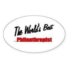 """The World's Best Philanthropist"" Oval Decal"