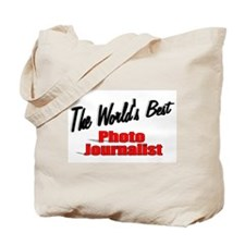 """""""The World's Best Photo Journalist"""" Tote Bag"""