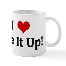 I Love Fire It Up! Mug