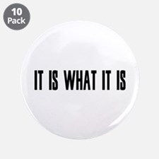 """it is what it is 3.5"""" Button (10 pack)"""