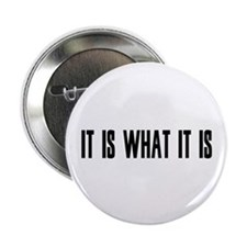 "it is what it is 2.25"" Button"