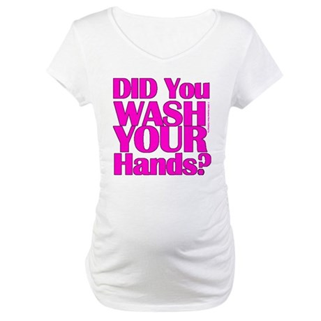 Washed Hands? (Pink) Maternity T-Shirt