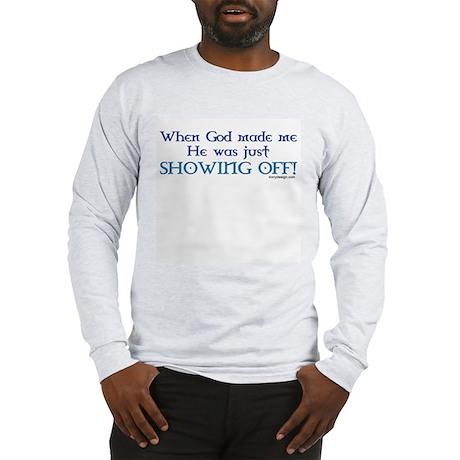 When God Made Me.. Long Sleeve T-Shirt