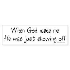 When God Made Me.. Bumper Bumper Sticker