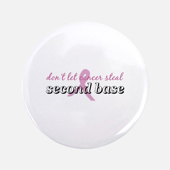 """Cancer Steal 2nd Base 3.5"""" Button"""