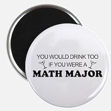 Math Major You'd Drink Too Magnet