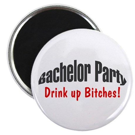 """Bachelor Party (Drink Up Bitches!) 2.25"""" Magnet (1"""