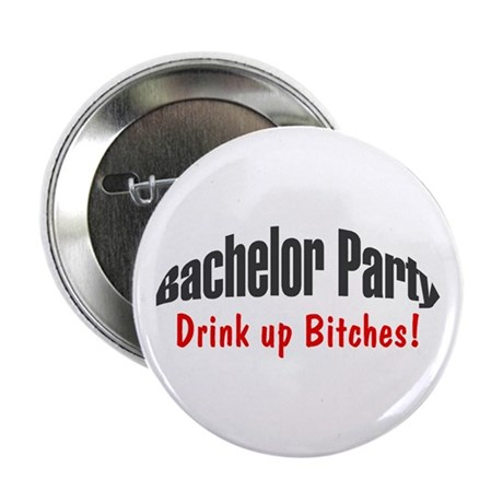 "Bachelor Party (Drink Up Bitches!) 2.25"" Button"