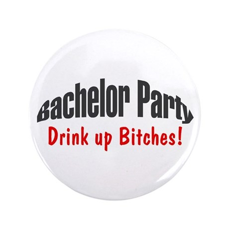 """Bachelor Party (Drink Up Bitches!) 3.5"""" Button"""
