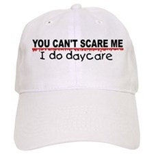 You Can't Scare Me...Daycare Baseball Cap