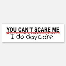 You Can't Scare Me...Daycare Bumper Bumper Sticker