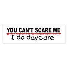 You Can't Scare Me...Daycare Bumper Sticker