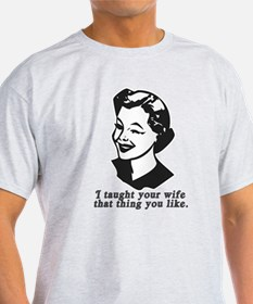 I Taught Your Wife T-Shirt