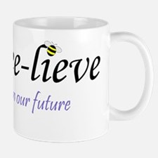 BEE-LIEVE IN OUR FUTURE Mug