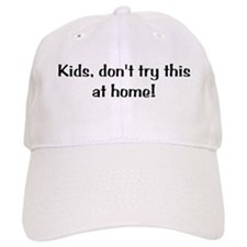 Kids, Don't Try This At Home Baseball Cap