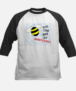 YOU CAN BEE SO ANNOYING! Tee