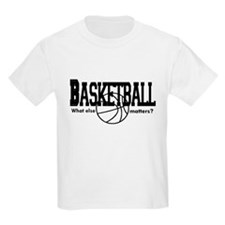 Basketball, What else matters T-Shirt