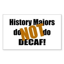 History Majors Do Not Do Decaf Rectangle Decal