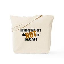 History Majors Do Not Do Decaf Tote Bag
