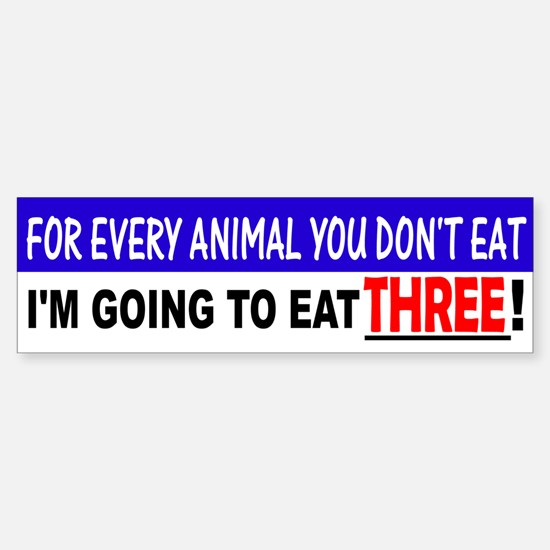 For every animal you dont eat... Bumper Bumper Bumper Sticker
