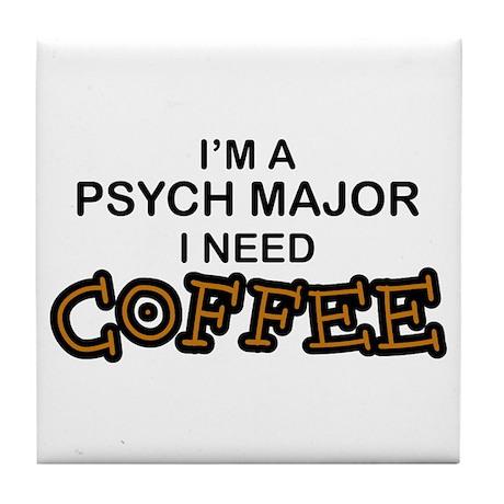Psych Major Need Coffee Tile Coaster