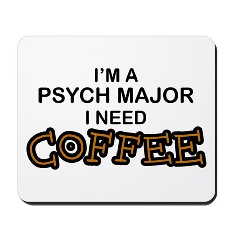 Psych Major Need Coffee Mousepad