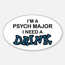 Psych Major Need a Drink Oval Decal