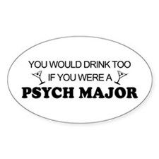 Psych Major You'd Drink Too Oval Decal