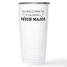 Psych Major You'd Drink Too Travel Mug