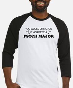 Psych Major You'd Drink Too Baseball Jersey