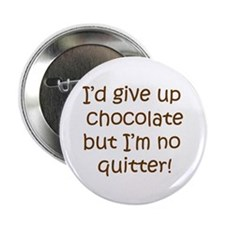 "No Quitting Chocolate 2.25"" Button"