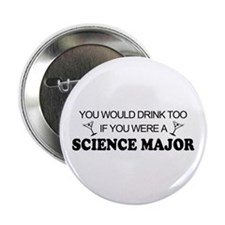 """Science Major You'd Drink Too 2.25"""" Button"""