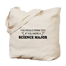 Science Major You'd Drink Too Tote Bag