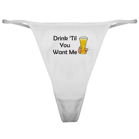 Drink Til You Want Me Classic Thong