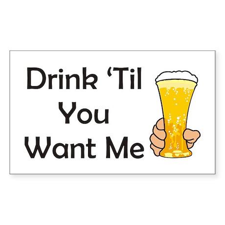 Drink Til You Want Me Rectangle Sticker