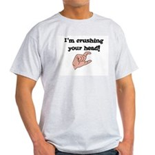 I'm Crushing Your Head Ash Grey T-Shirt