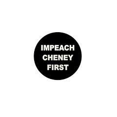 Impeach Cheney First 1