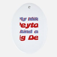 My Wife Peyton - Big Deal Oval Ornament
