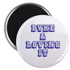 Dyke and Loving It Magnet