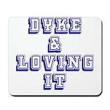 Dyke and Loving It Mousepad
