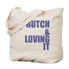 Butch and Loving It Tote Bag