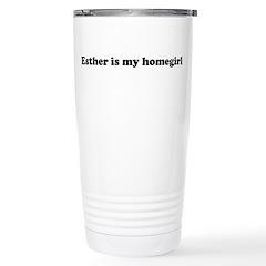 Esther is my homegirl Travel Mug