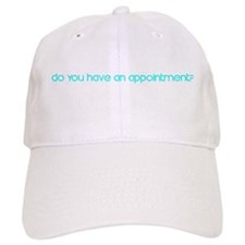 Do You Have An Appointment? Baseball Cap