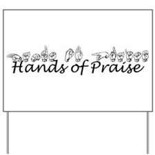 Hands of Praise/no name added Yard Sign
